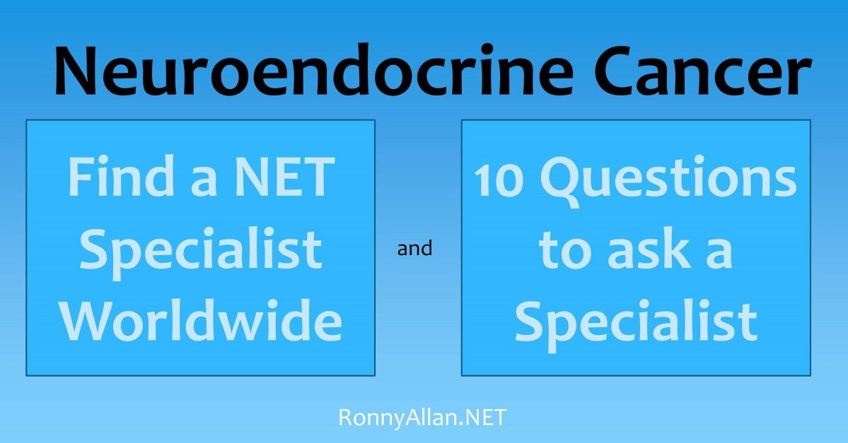 Diagnosed with Neuroendocrine Cancer? - 10 questions to ask your doctor (and where to find a NET Specialist Worldwide)